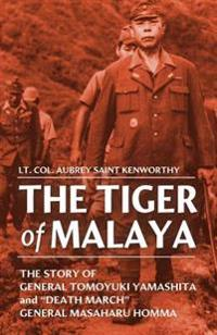 The Tiger of Malaya: The Story of General Tomoyuki Yamashita and Death March General Masaharu Homma
