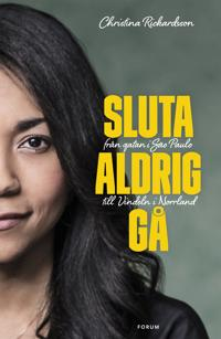 Sluta aldrig gå - från gatan i Sao Paulo till Vindeln i Norrland