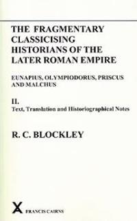 The Fragmentary Classicising Historians of the Later Roman Empire, Volume 2: Eunapius, Olympiodorus, Priscus and Malchus