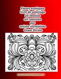 Fleurs Exotiques Livre de Coloriage 20 Dessins Art Nouveau Par Artiste Surréaliste Grace Divine