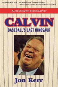 Calvin: Baseball's Last Dinosaur