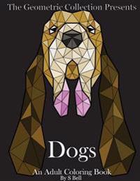 The Geometric Collection Presents: Dogs: An Adult Coloring Book