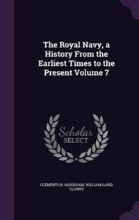 The Royal Navy, a History from the Earliest Times to the Present; Volume 7