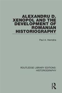 Alexandru D. Xenopol and the Development of Romanian Historiography
