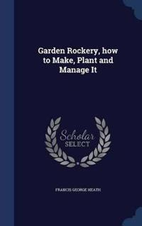 Garden Rockery, How to Make, Plant and Manage It