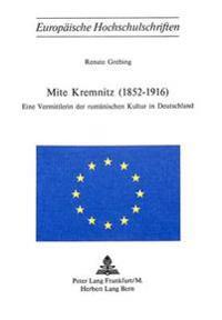 Mite Kremnitz (1852-1916): Eine Vermittlerin Der Rumaenischen Kultur in Deutschland