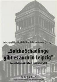 -Solche Schaedlinge Gibt Es Auch in Leipzig-: Sozialdemokraten Und Die sed