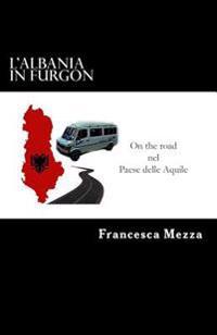 L'Albania in Furgon: On the Road Nel Paese Delle Aquile
