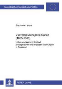 Vsevolod Michajlovič Garsin (1855-1888): Leben Und Werk Im Kontext Philosophischer Und Religioeser Stroemungen in Rußland