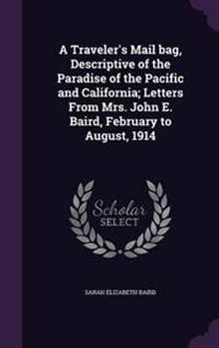 A Traveler's Mail Bag, Descriptive of the Paradise of the Pacific and California; Letters from Mrs. John E. Baird, February to August, 1914