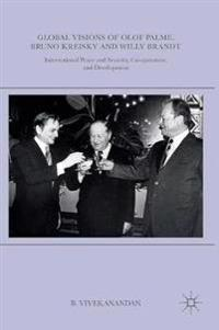 Global Visions of Olof Palme, Bruno Kreisky and Willy Brandt