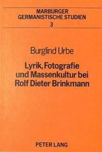Lyrik, Fotografie Und Massenkultur Bei Rolf Dieter Brinkmann