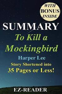 Summary - To Kill a Mockingbird: Novel by Harper Lee -- Story Shortened Into 35 Pages or Less!