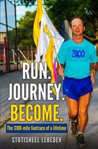 Run Journey Become - The 3100-Mile Footrace of a Lifetime
