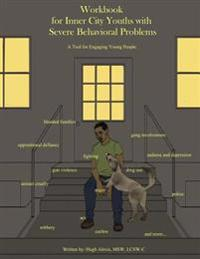 Workbook for Inner City Youths with Severe Behavioral Problems: A Tool for Engaging Young People