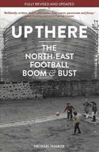 Up There: North-East, Football, Boom & Bust