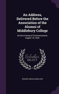 An Address, Delivered Before the Association of the Alumni of Middlebury College