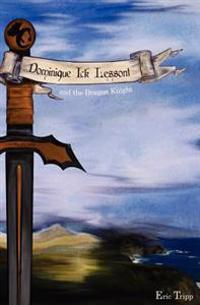 Dominique Ick Lessont and the Dragon Knight: Book 1 of the Dominique Ick Lessont Series