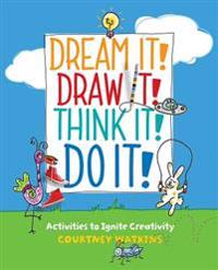 Dream It! Draw It! Think It! Do It!: Activities to Ignite Creativity