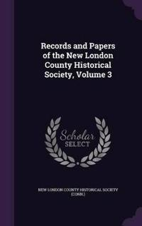 Records and Papers of the New London County Historical Society; Volume 3