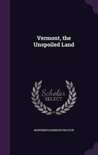 Vermont, the Unspoiled Land
