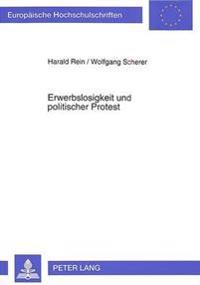 Erwerbslosigkeit Und Politischer Protest: Zur Neubewertung Von Erwerbslosenprotest Und Der Einwirkung Sozialer Arbeit