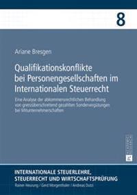 Qualifikationskonflikte Bei Personengesellschaften Im Internationalen Steuerrecht: Eine Analyse Der Abkommensrechtlichen Behandlung Von Grenzueberschr