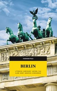 Karavan puls. Berlin : litteratur, currywurst, historia, film, klubb, konst, migration, kyrkogårdar