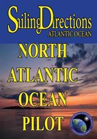 Sailing Directions Atlantic Ocean: North Atlantic Ocean Pilot