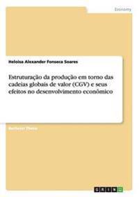 Estruturacao Da Producao Em Torno Das Cadeias Globais de Valor (Cgv) E Seus Efeitos No Desenvolvimento Economico