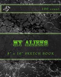"My Aliens: 8"" X 10"" Sketch Book (100 Count)"