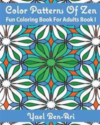 Color Patterns of Zen: Fun Coloring Book for Adults Book 1