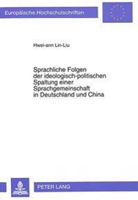 Sprachliche Folgen Der Ideologisch-Politischen Spaltung Einer Sprachgemeinschaft in Deutschland Und China: Ein Vergleich Am Beispiel Der Sprache in Ze