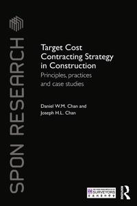 Target Cost Contracting Strategy in Construction: Principles, Practices and Case Studies