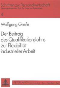 Der Beitrag Des Qualifikationslohns Zur Flexibilitaet Industrieller Arbeit: Alternativen Zur Anforderungsorientierten Entlohnung in Modernen Produktio