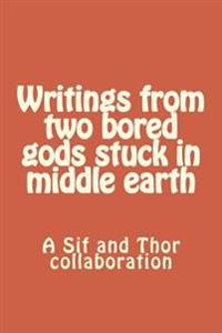Writings from Two Bored Gods Stuck in Middle Earth: A Sif and Thor Collaboration