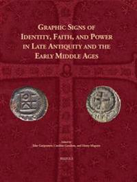 Graphic Signs of Identity, Faith, and Power in Late Antiquity and the Early Middle Ages