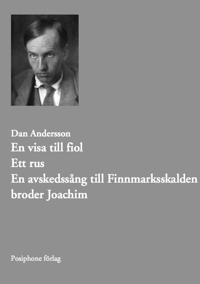 En visa till fiol. Ett rus. Avskedssång till Finnmarksskalden broder Joachim.