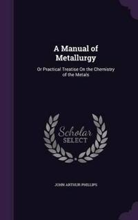 A Manual of Metallurgy