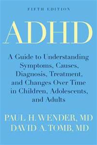 ADHD: A Guide to Understanding Symptoms, Causes, Diagnosis, Treatment, and Changes Over Time in Children, Adolescents, and A