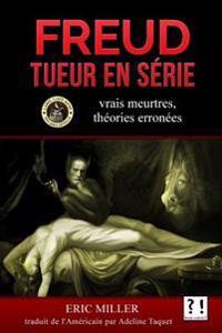 Freud Tueur En Serie: Vrais Meurtres, Theories Erronees
