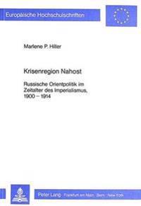 Krisenregion Nahost: Russische Orientpolitik Im Zeitalter Des Imperialismus, 1900-1914