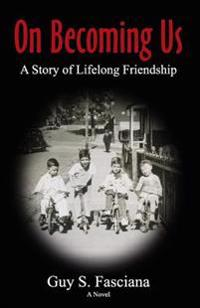 On Becoming Us: A Story of Lifelong Friendship