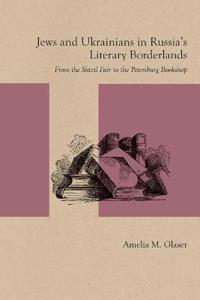 Jews and Ukrainians in Russia's Literary Borderlands