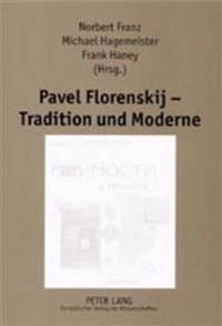 Pavel Florenskij - Tradition Und Moderne: Beitraege Zum Internationalen Symposium an Der Universitaet Potsdam, 5. Bis 9. April 2000