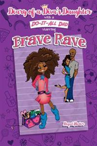Diary of a Diva's Daughter with a Do-It-All Dad Starring Brave Rave: Diary of Brave Rave