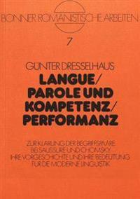 Langue / Parole Und Kompetenz / Performanz: Zur Klaerung Der Bergiffspaare Bei Saussure Und Chomsky. Ihre Vorgeschichte Und Ihre Bedeutung Fuer Die Mo