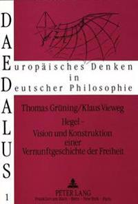 Hegel - Vision Und Konstruktion Einer Vernunftgeschichte Der Freiheit