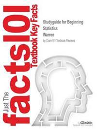 Studyguide for Beginning Statistics by Warren, ISBN 9781932628685