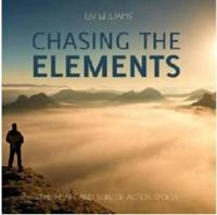 Chasing the Elements: The Heart and Soul of Action Sports